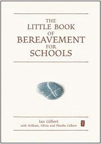 The Little Book of Bereavement for Schools (Independent Thinking Series): Gilbert, Ian
