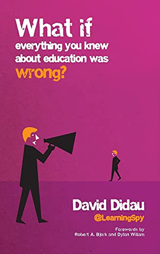 What if everything you knew about education was wrong?: David Didau