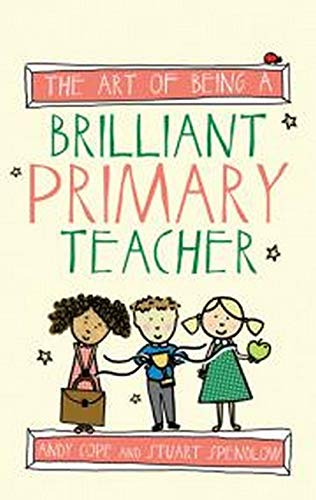 9781845909932: The Art of Being A Brilliant Primary Teacher (The Art of Being Brilliant series)
