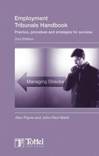 Tottel's Employment Tribunals Handbook: Practice, Procedure and Strategies for Success (2nd Edition) (1845920066) by Waite, John-Paul; Payne, Alan