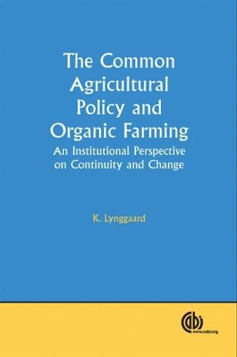 The Common Agricultural Policy and Organic Farming: An Institutional Perspective on Continuity and ...