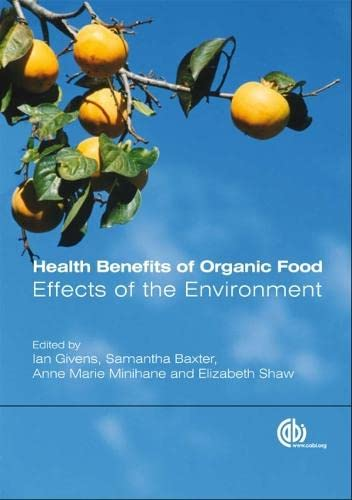 Health Benefits of Organic Food: Effects of the Environment: D I Givens, Samantha Baxter, Anne ...