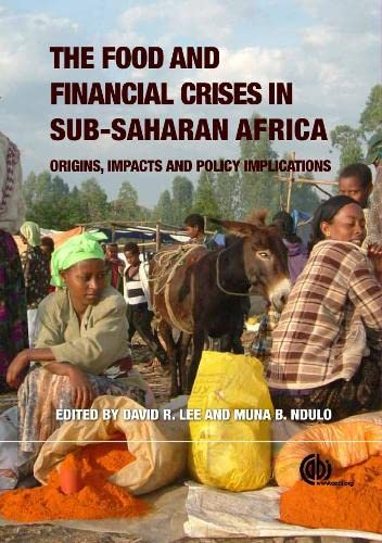 Food and Financial Crises in Sub-Saharan Africa: Origins, Impacts and Policy Implications: David R....