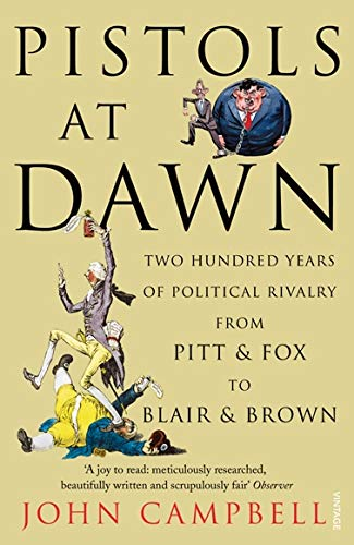 9781845950910: Pistols at Dawn: Two Hundred Years of Political Rivalry from Pitt & Fox to Blair & Brown