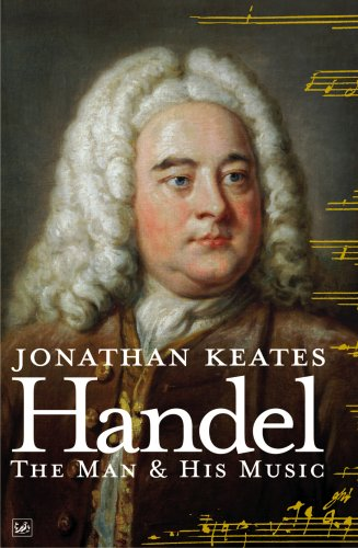 Handel: The Man & His Music: The Man and His Music: Keates, Jonathan
