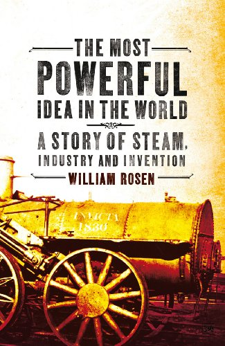 9781845951351: Most Powerful Idea in the World: A Story of Steam, Industry and Invention