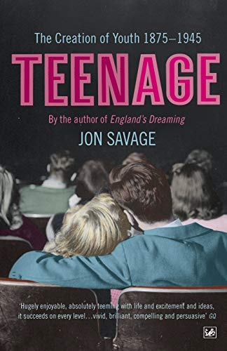 9781845951467: Teenage: The Creation of Youth - 1875-1945