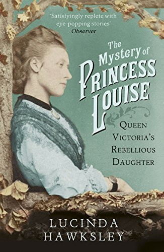 9781845951542: The Mystery of Princess Louise: Queen Victoria's Rebellious Daughter