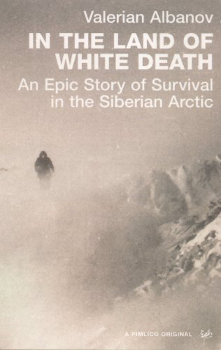 9781845951641: In The Land Of White Death: An Epic Story of Survival in the Siberian Arctic