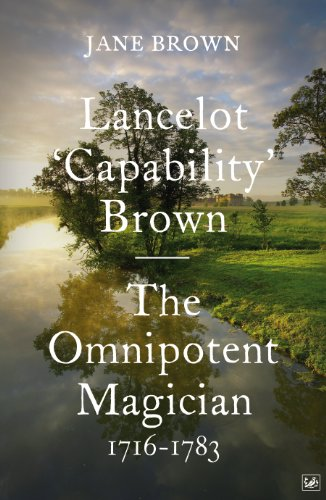 Lancelot 'Capability' Brown: The Omnipotent Magician, 1716-1783: Brown, Jane