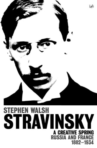 Igor Stravinsky: A Creative Spring: Russia and France 1882 - 1934 (Paperback): Stephen Walsh