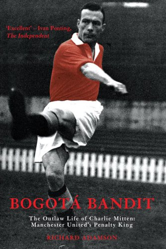 9781845960650: Bogota Bandit: The Outlaw Life of Charlie Mitten: Manchester United's Penalty King (Mainstream Sport)
