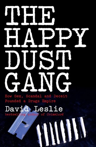 9781845961824: The Happy Dust Gang: How Sex, Scandal and Deceit Founded a Drugs Empire