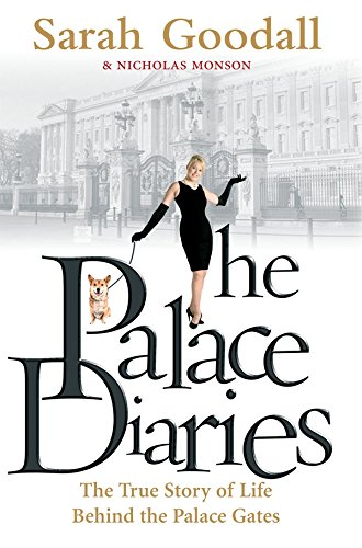 The Palace Diaries: The True Story of Life Behind the Palace Gates: Goodall, Sarah