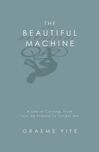 The Beautiful Machine A Life in Cycling: Graeme Fife