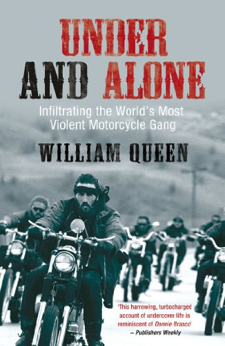 9781845962500: Under and Alone: Infiltrating the World's Most Violent Motorcycle Gang: The True Story of the Undercover Agent Who Infiltrated America's Most Violent Outlaw Motorcycle Gang
