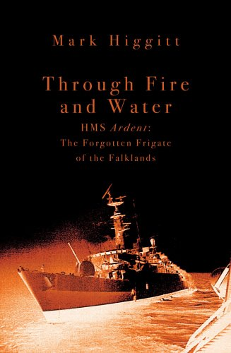 9781845962722: Through Fire and Water: HMS Ardent: The Forgotten Frigate of the Falklands