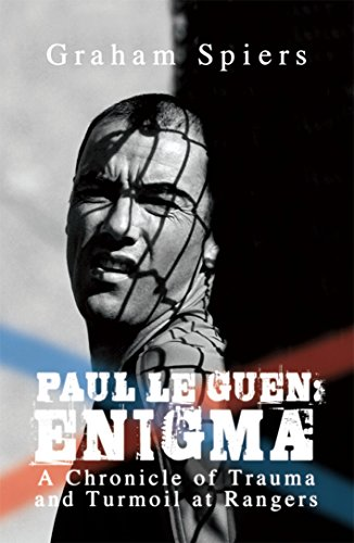 9781845962913: Paul Le Guen: Enigma: A Chronicle of Trauma and Turmoil at Rangers