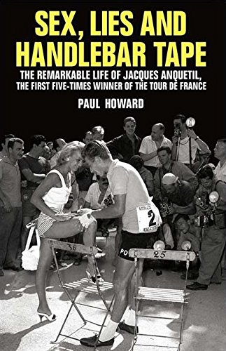 9781845963019: Sex, Lies and Handlebar Tape: The Remarkable Life of Jacques Anquetil, the First Five-Times Winner of the Tour de France