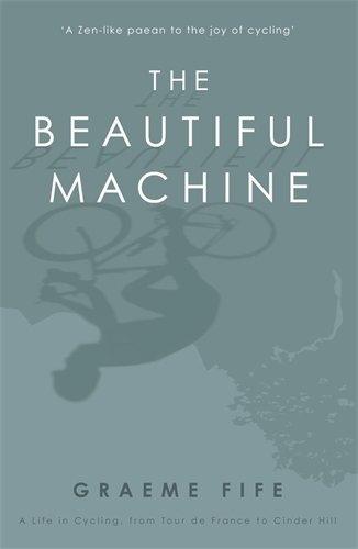 The Beautiful Machine: A Life in Cycling,: Graeme Fife