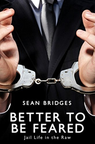 Better to be Feared: Jail Life in the Raw: Bridges, Sean