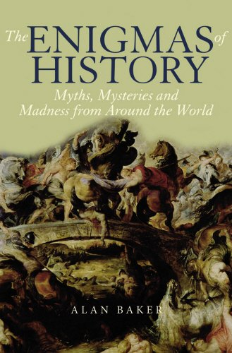 The Enigmas of History: Myths, Mysteries & Madness from Around the World (1845963369) by Baker, Alan