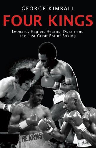 9781845963590: Four Kings: Leonard, Hagler, Hearns, Duran and the Last Great Era of Boxing: Leonard, Hagler, Hearns and Duran and the Last Great Era of Boxing