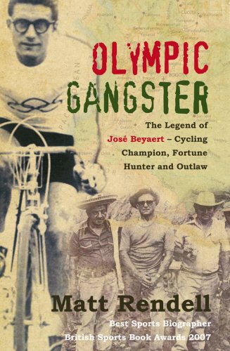 9781845963989: Olympic Gangster: The Legend of José Beyaert - Cycling Champion, Fortune Hunter and Outlaw: The Legend of Jose Beyaert - Cycling Champion, Fortune Hunter and Outlaw