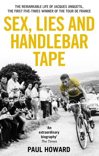 9781845964610: Sex, Lies and Handlebar Tape: The Remarkable Life of Jacques Anquetil, the First Five-Times Winner of the Tour de France