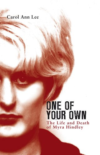 One of Your Own: The Life and Death of Myra Hindley: Lee, Carol Ann