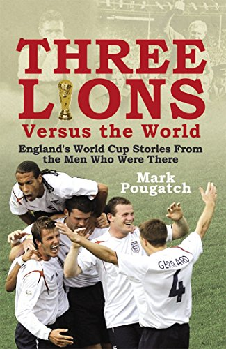 9781845965563: Three Lions Versus the World: England's World Cup Stories from the Men Who Were There
