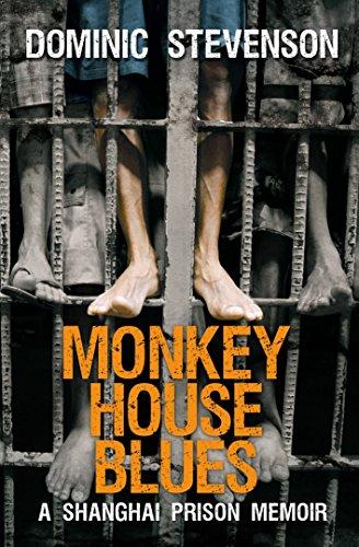 Monkey House Blues: A Shanghai Prison Memoir: Stevenson, Dominic