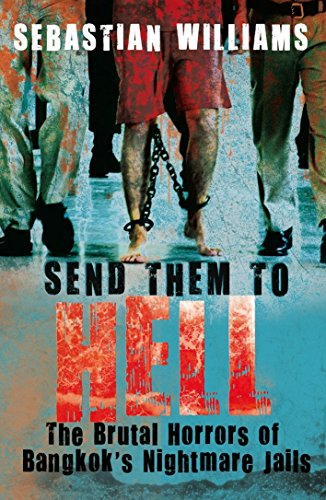 9781845965815: Send Them to Hell: The Brutal Horrors of Bangkok's Nightmare Jails