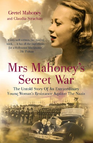 Mrs Mahoney's Secret War: The Untold Story of an Extraordinary Young Woman's Resistance ...
