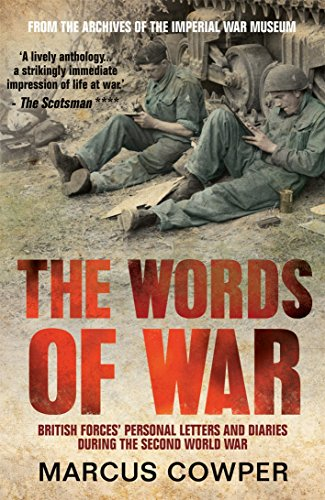 The Words of War: British Forces' Personal Letters and Diaries During the Second World War: ...