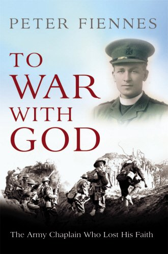 To War with God The Army Chaplain Who Lost His Faith: Fiennes, Peter