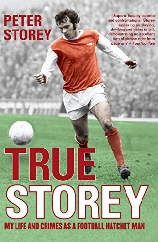True Storey: My Life and Crimes as a Football Hatchet Man: Storey, Peter