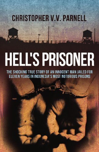 9781845967291: Hell's Prisoner: The Shocking True Story of an Innocent Man Jailed for Over Eleven Years in Indonesia's Most Notorious Prisons. Christo