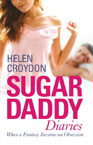 Sugar Daddy Diaries: When a Fantasy Became an Obsession: Croydon, Helen