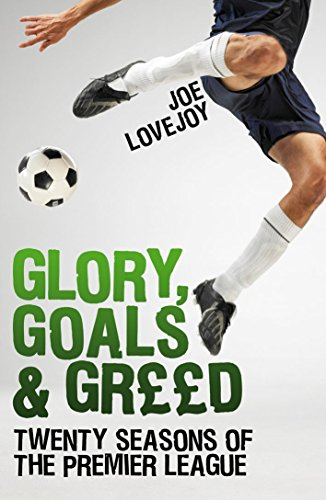 9781845967680: Glory, Goals and Greed: Twenty Seasons of the Premier League
