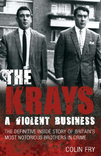 9781845967741: The Krays: A Violent Business: The Definitive Inside Story of Britain's Most Notorious Brothers in Crime