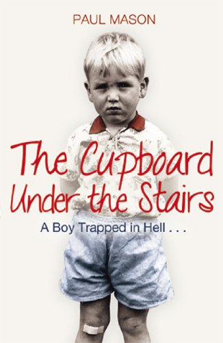 9781845967895: The Cupboard Under the Stairs: A Boy Trapped in Hell...