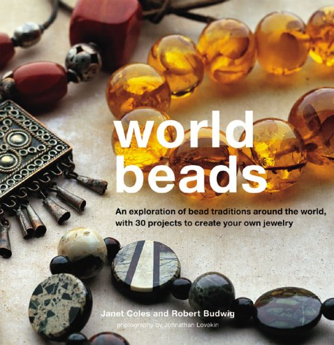 9781845970017: World Beads: An Exploration of Bead Traditions Around the World, with 30 Projects to Create your own