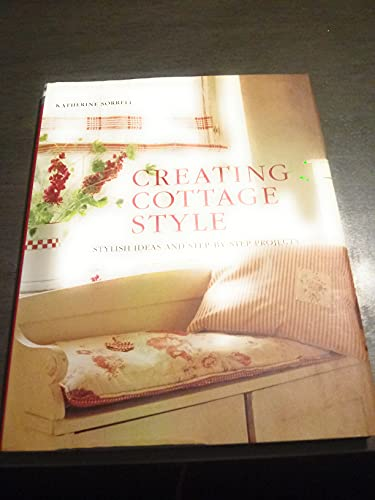 9781845970659: Creating Cottage Style: Stylish Ideas and Step-by-Step Projects