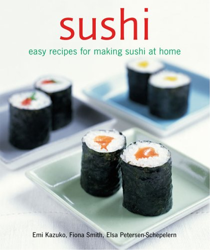 Sushi: Easy Recipes for Making Sushi at Home (1845970977) by Emi Kazuko; Fiona Smith; Elsa Petersen-Schepelern
