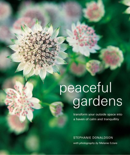 9781845970994: Peaceful Gardens: Transform Your Garden Into a Haven of Calm and Tranquillity