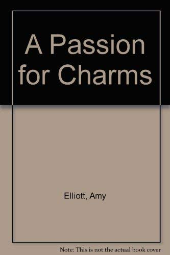 A Passion for Charms: Elliott, Amy