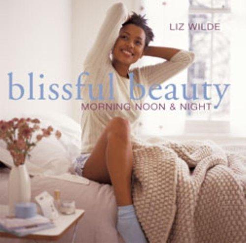 Blissful Beauty: Morning Noon & Night: Liz Wilde