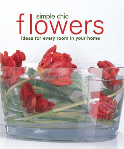 9781845974039: Simple Chic Flowers: Ideas for Every Room in Your Home (Compact)
