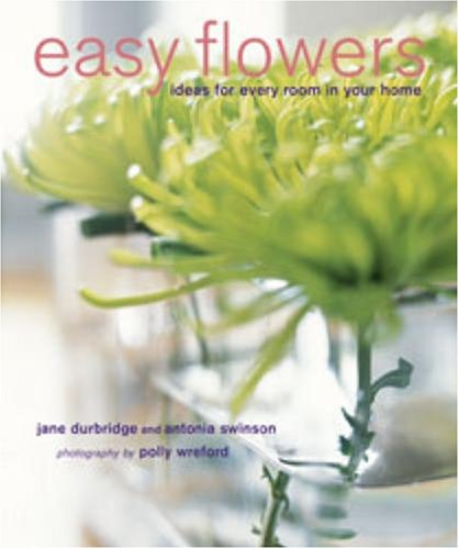9781845974046: Easy Flowers: Stylish Flower-Arranging Ideas for Every Room of Your Home
